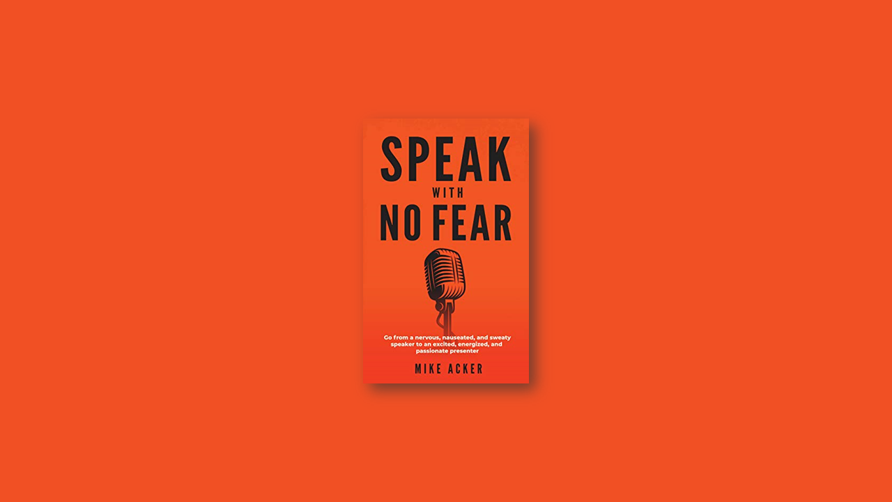 Summary: Speak with No Fear by Mike Acker