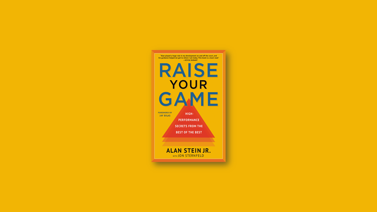 Summary: Raise Your Game by Alan Stein Jr.