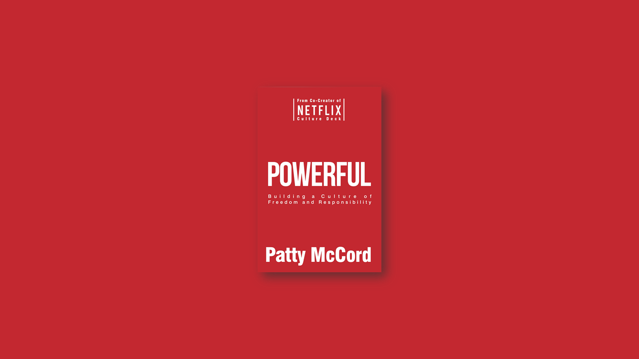 Summary: Powerful – Building a Culture of Freedom and Responsibility by Patty McCord