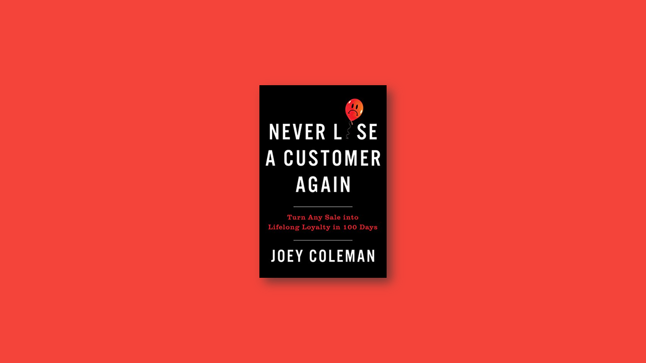 Summary: Never Lose a Customer Again by Joey Coleman