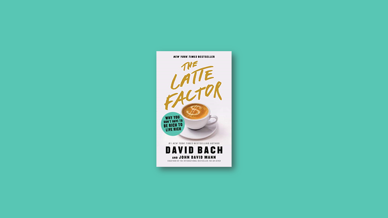 Summary: Latte Factor by David Bach