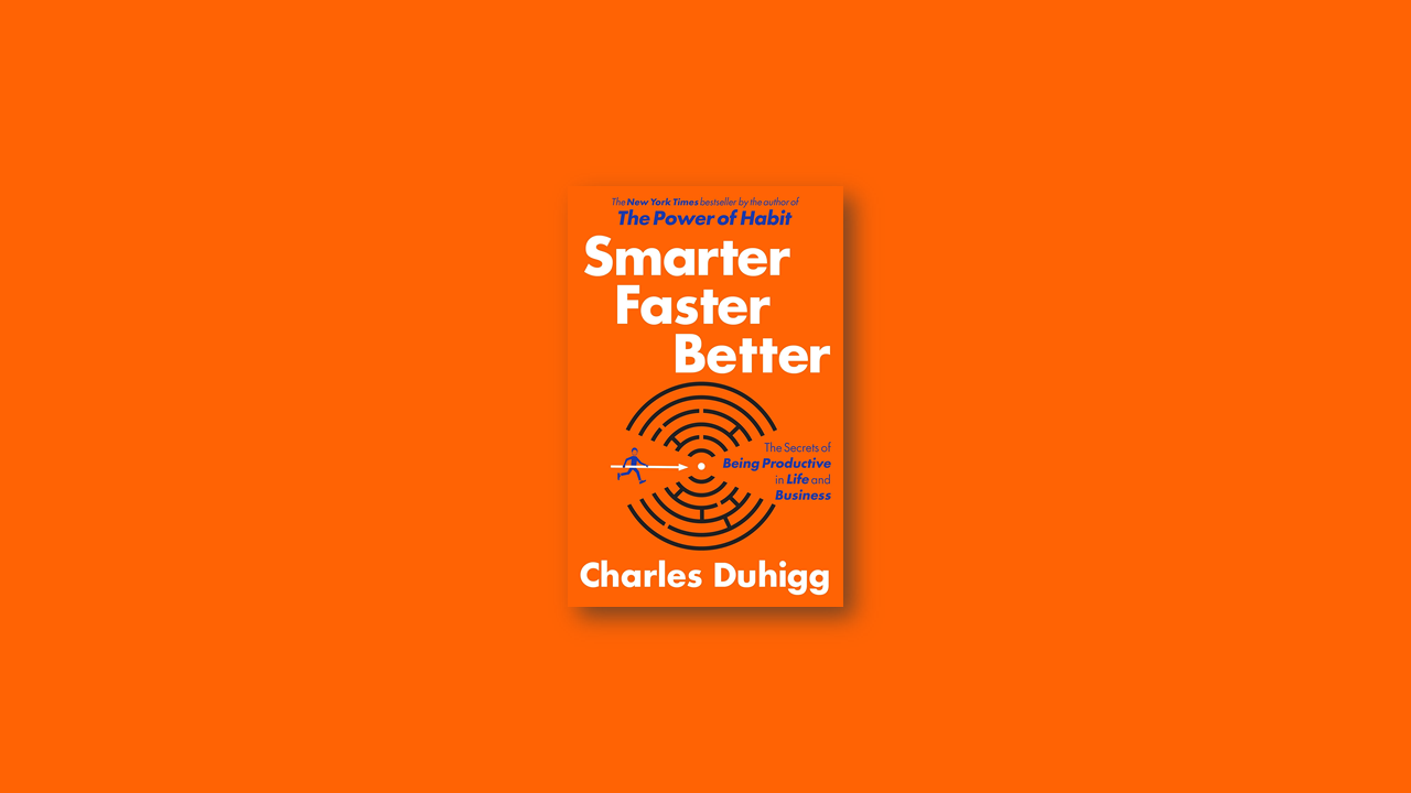 Summary: Smarter Faster Better by Charles Duhigg