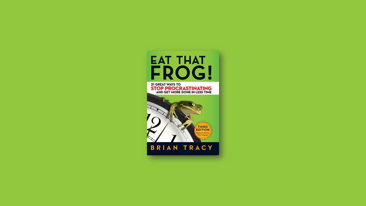 Summary: Eat That Frog by Brain Tracy