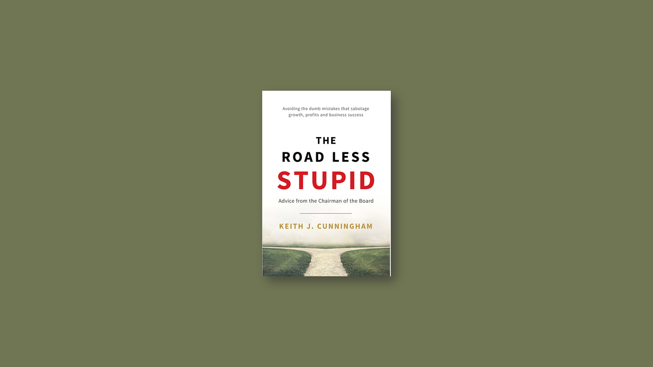 Summary: The Road Less Stupid by Keith J. Cunningham
