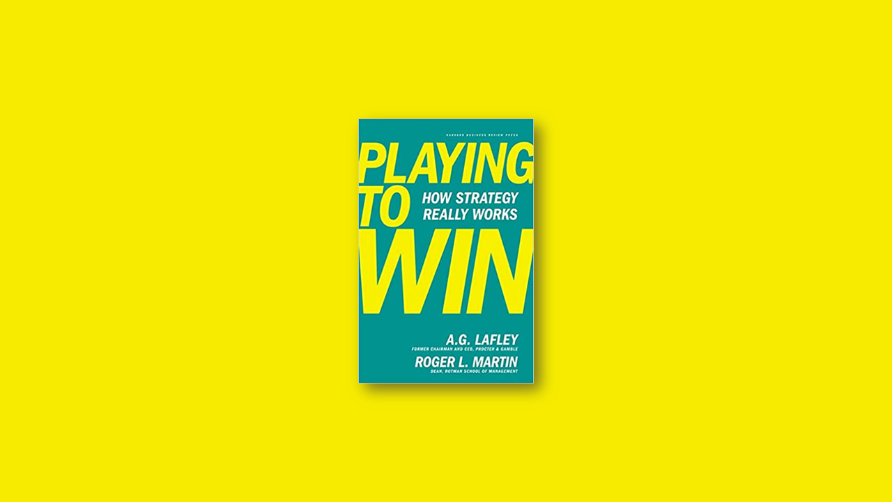 Summary: Playing to Win by A.G. Lafley, Roger L. Martin