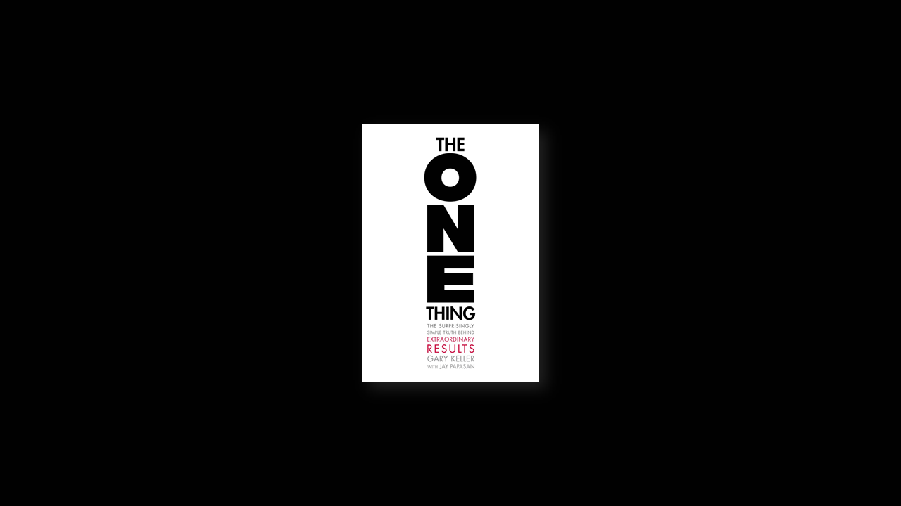 Summary: The ONE Thing by Gary Keller