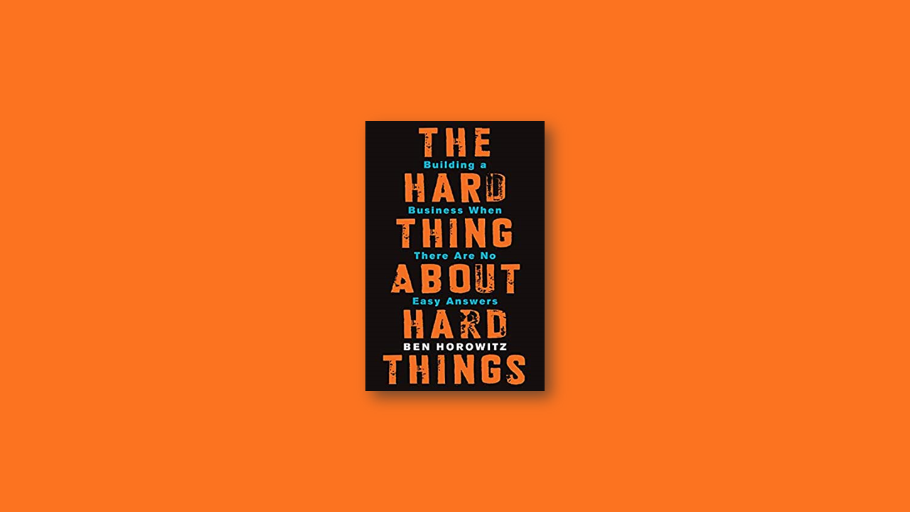 Summary: The Hard Thing about Hard Things by Ben Horowtiz