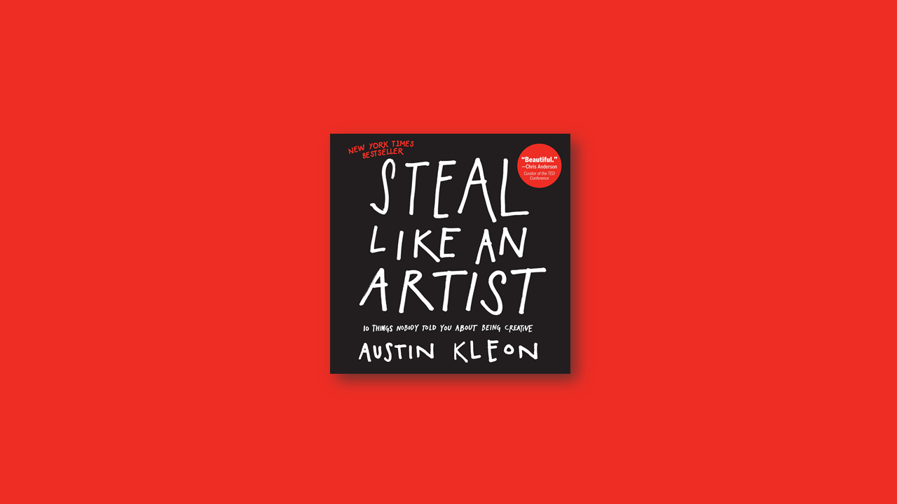 Summary: Steal Like an Artist by Justin Kleon