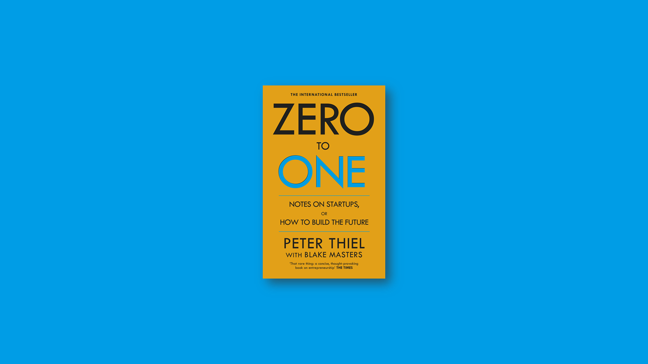 Summary: Zero to One by Peter Thiel