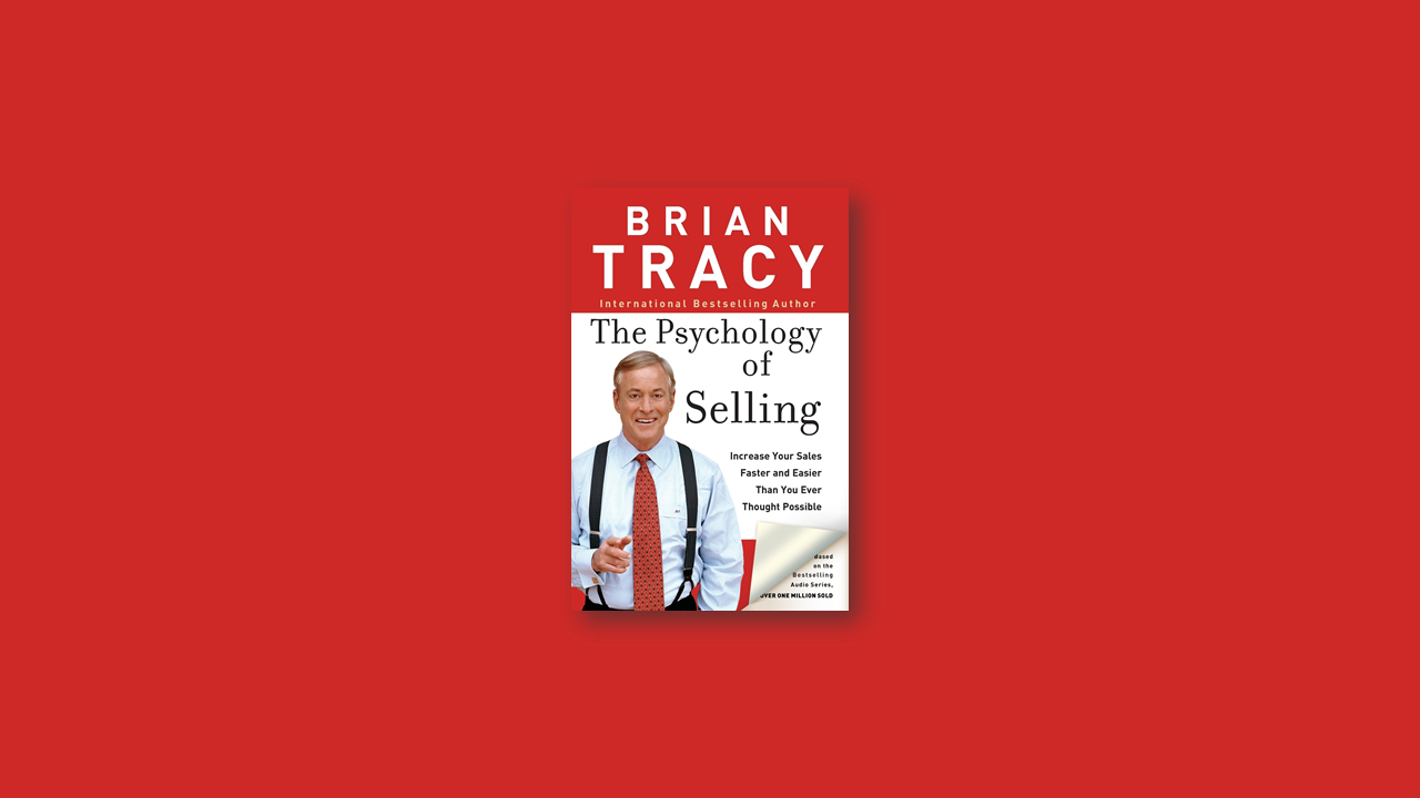 Summary: Psychology of Selling by Brian Tracy