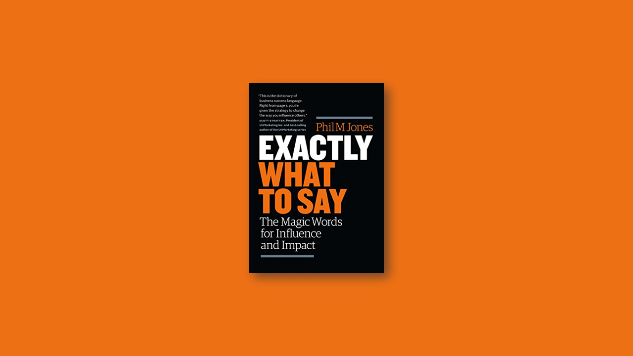 Summary: Exactly What to Say by Phil M. Jones