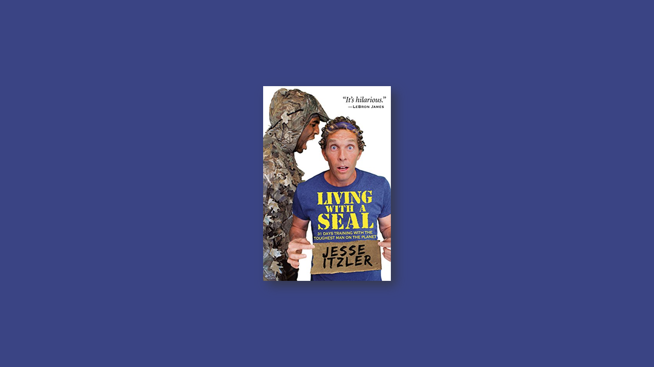 Summary: Living with a SEAL by Jesse Itzler