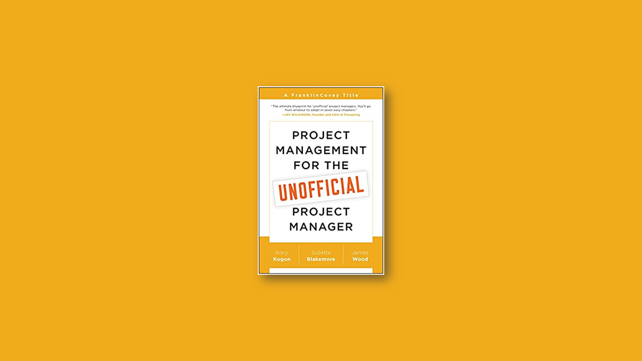 Summary: Project Management for Unofficial Project Manager by Kory Kogon