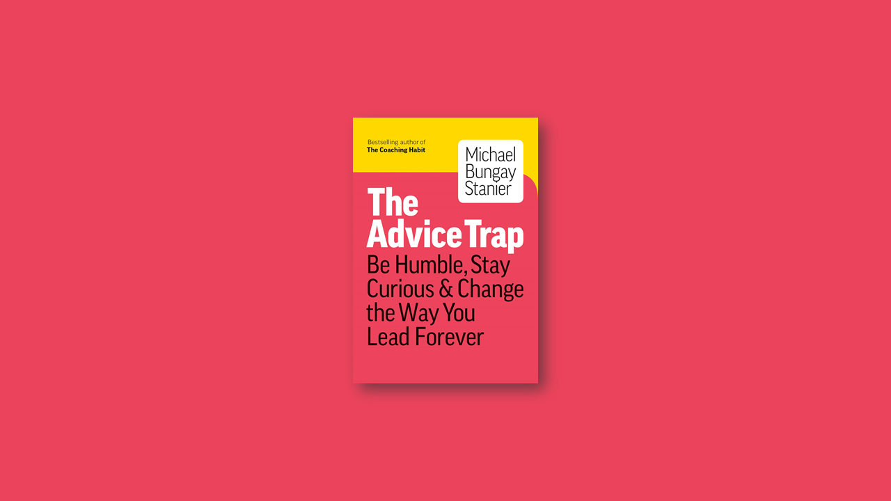 Summary: The Advice Trap by Michael Bungay Stanier