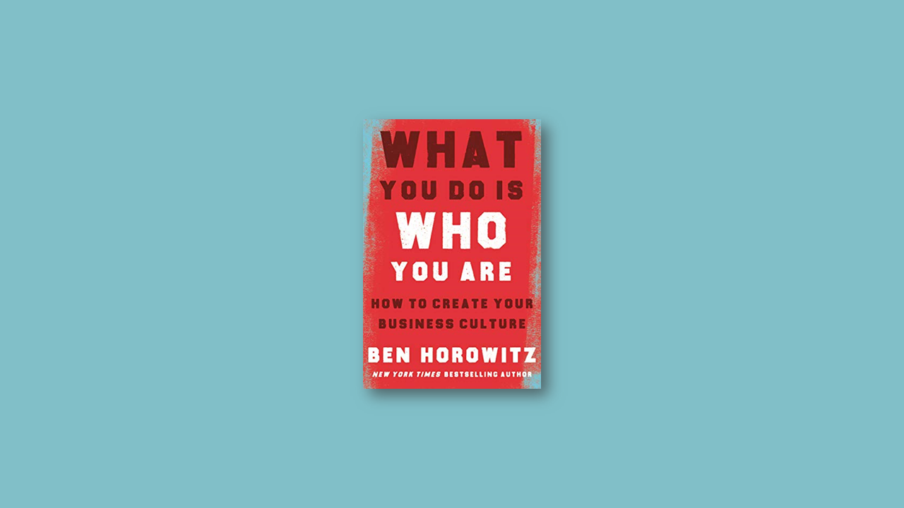 Summary: What You Do Is Who You Are by Ben Horowitz