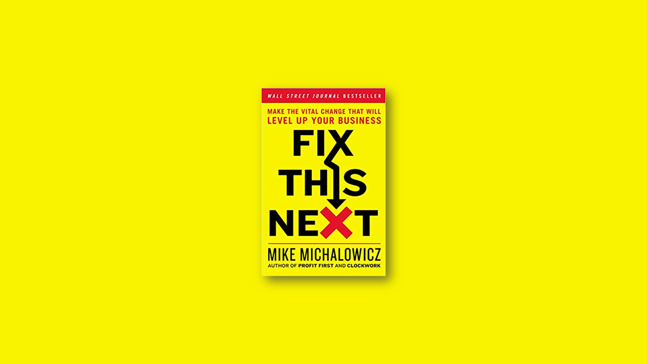 Summary: Fix This Next by Mike Michalowicz