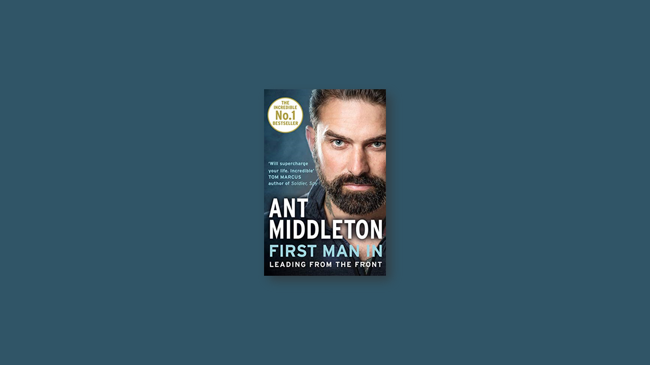 Summary: First Man In, Leading from the Front by Ant Middleton