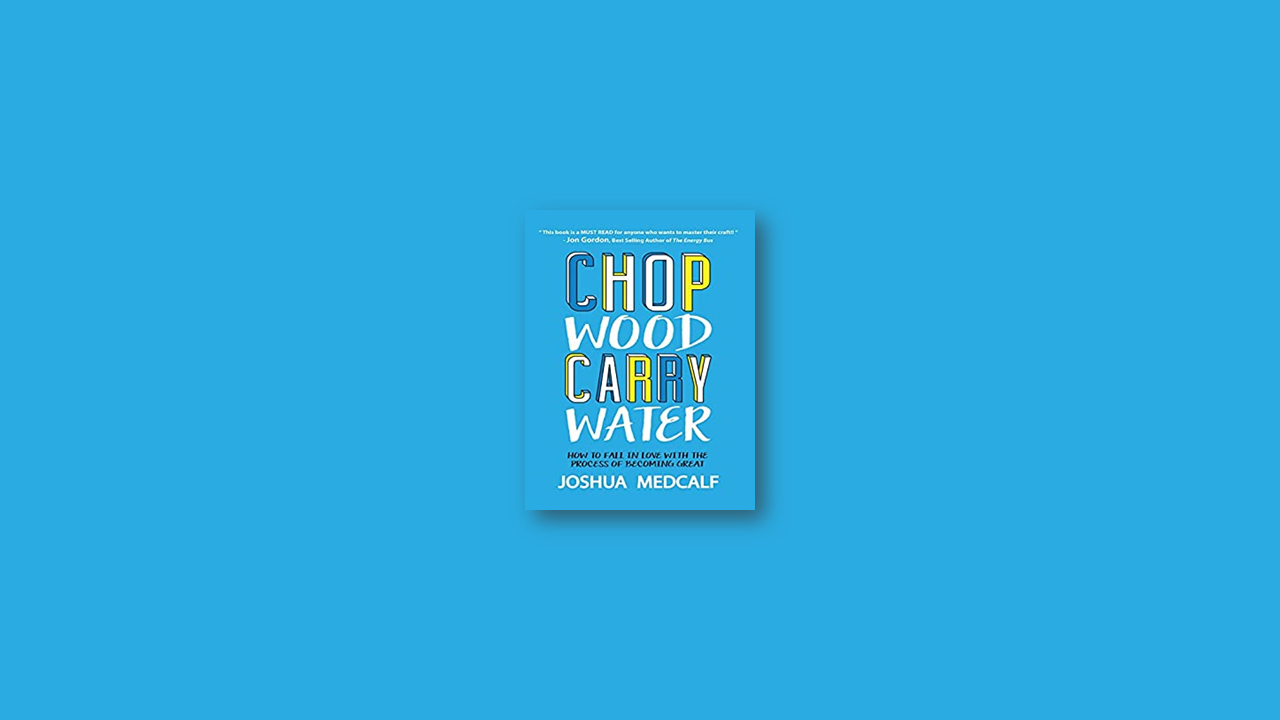 Summary: Chop Wood Carry Water by Joshua Medcalf