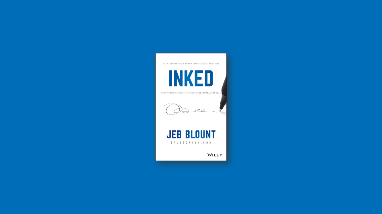 Summary: INKED -The Ultimate Guide to Powerful Closing and Sales Negotiation Tactics by Jeb Blount