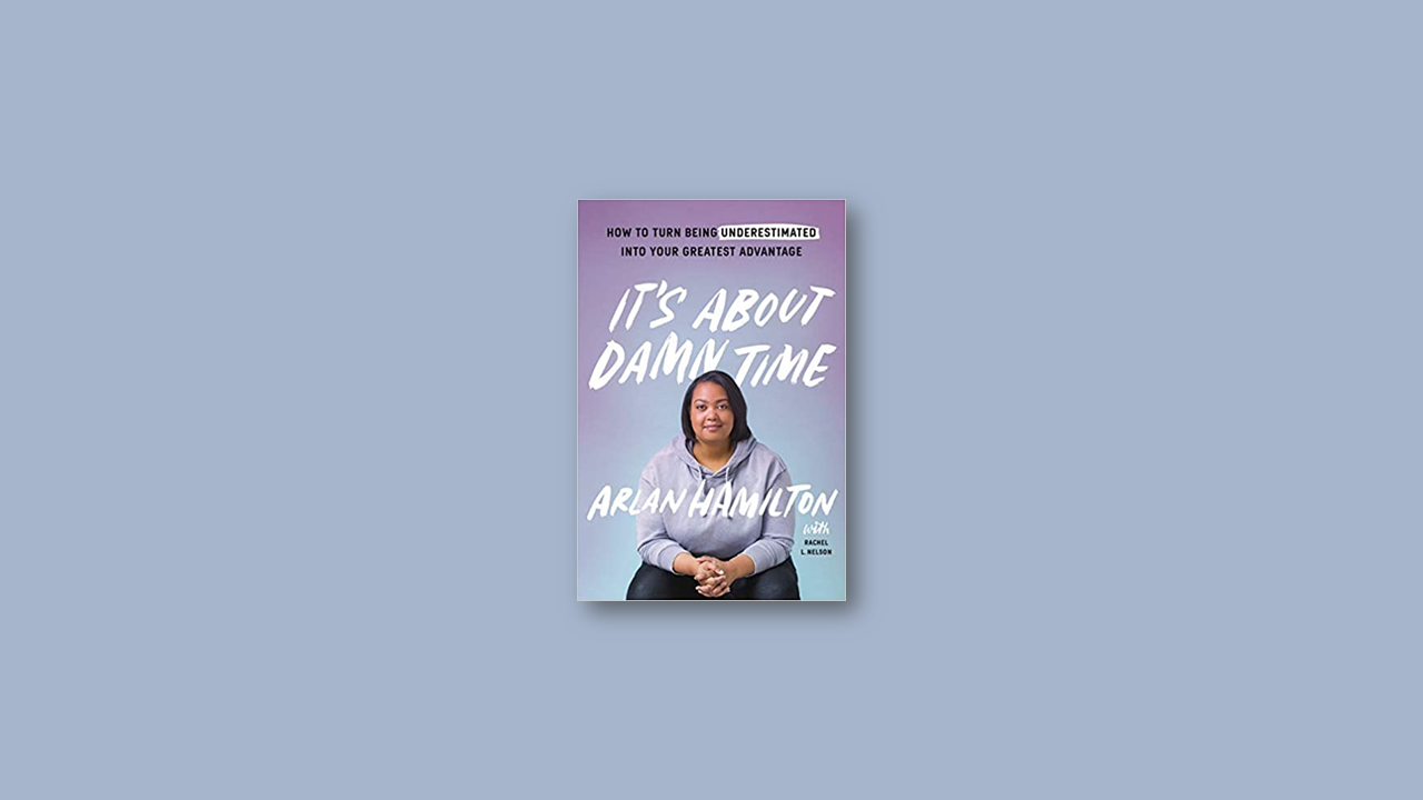 Summary: It's About Damn Time by Arlan Hamilton