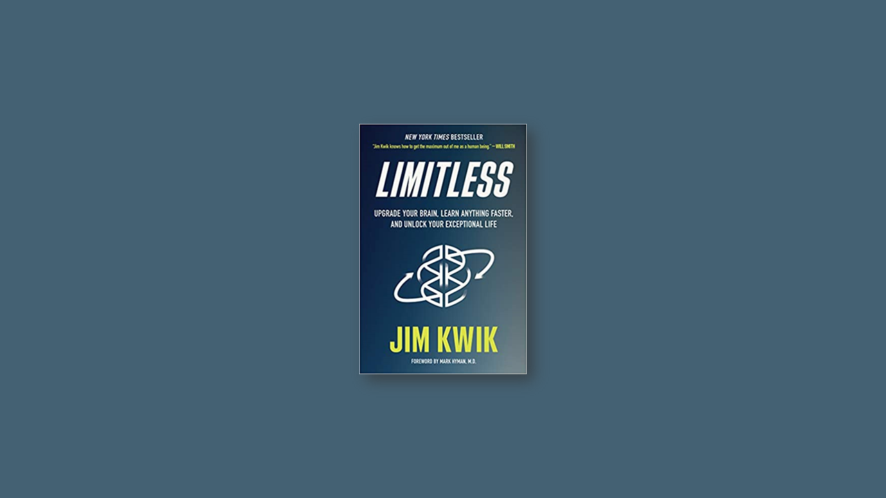 Summary: Limitless – Upgrade Your Brain, Learn Anything Faster, and Unlock Your Exceptional Life by Jim Kwik