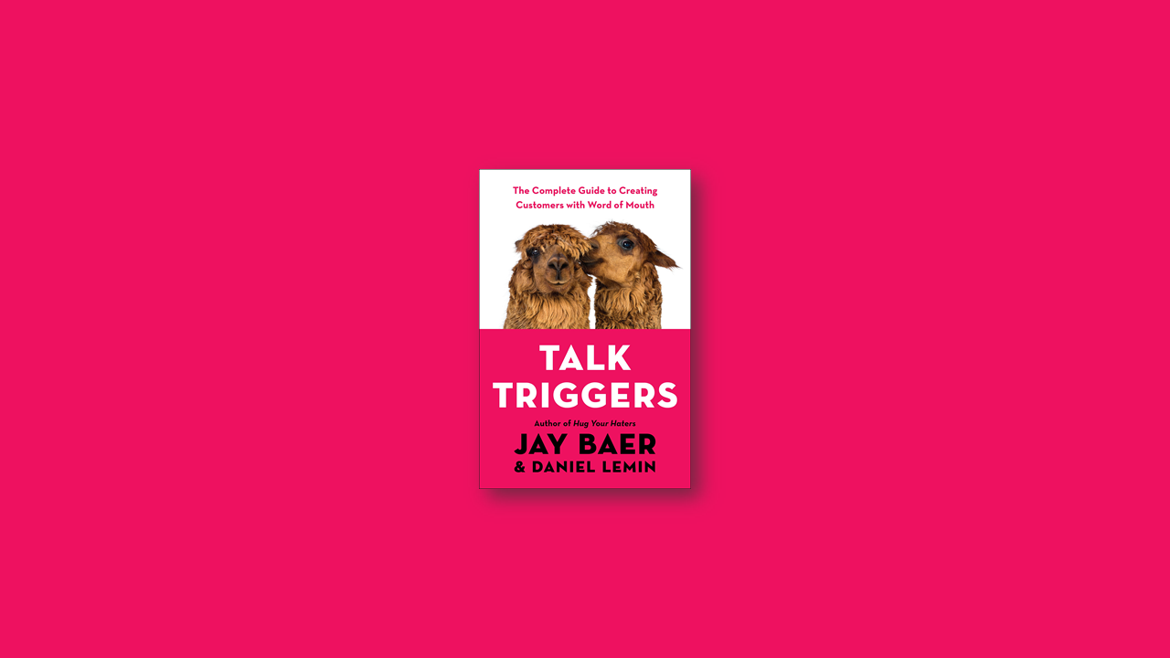 Summary: Talk Triggers – The Complete Guide to Creating Customers with Word of Mouth by Daniel Lemin and Jay Baer