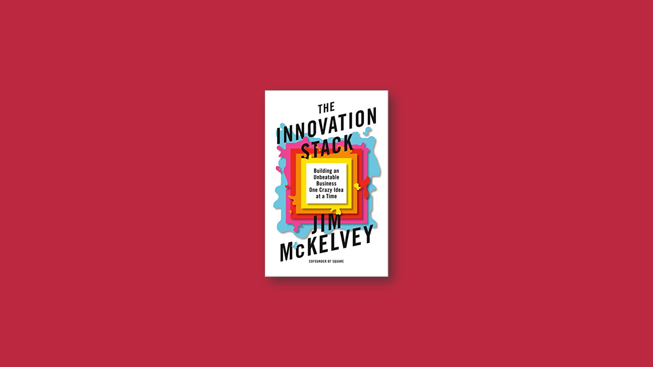 Summary: The Innovation Stack by Jim McKelvey