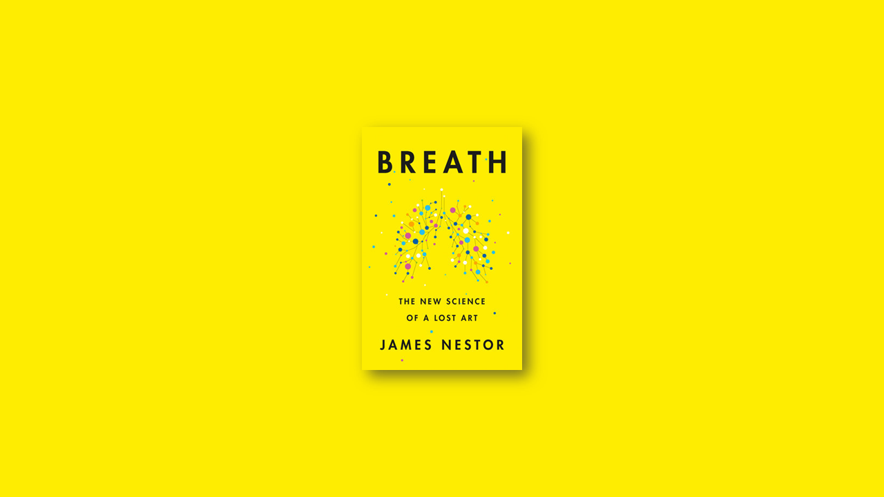 Summary: Breath – The New Science of a Lost Art by James Nestor