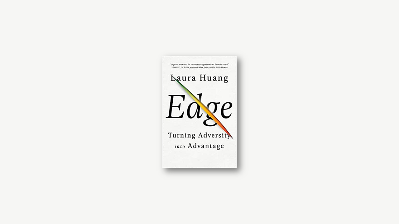Summary: Edge – Turning Adversity Into Advantage by Laura Huang