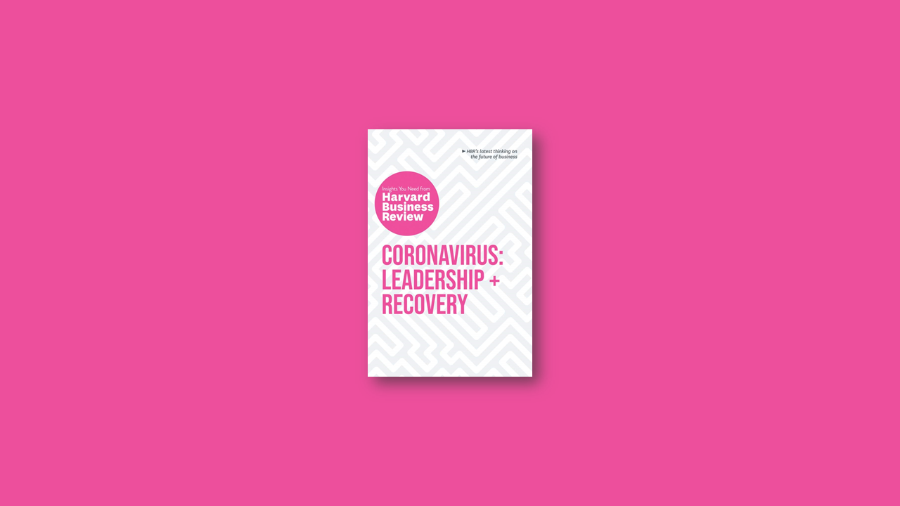 Summary: Coronavirus Leadership and Recovery: The Insights You Need by HBR