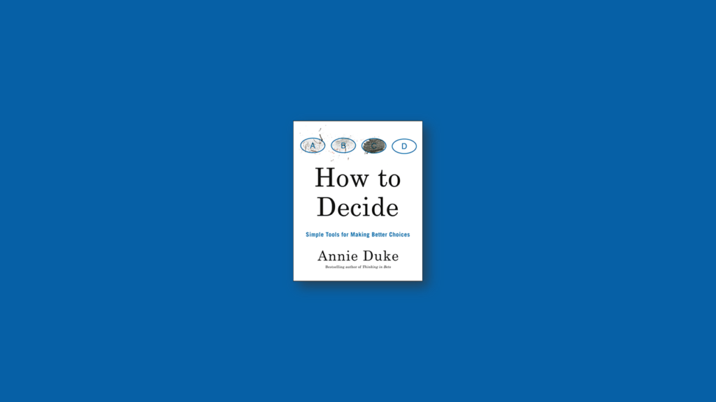 How to Decide by Annie Duke summary