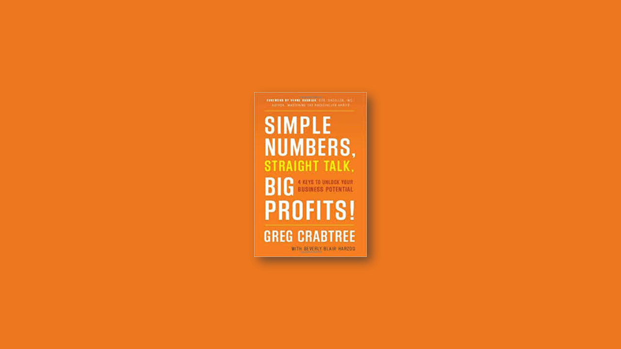 Summary: Simple Number, Straight Talk, Big Profits! 4 Keys to Unlock Your Business Potential by Gregory Burges Crabtree
