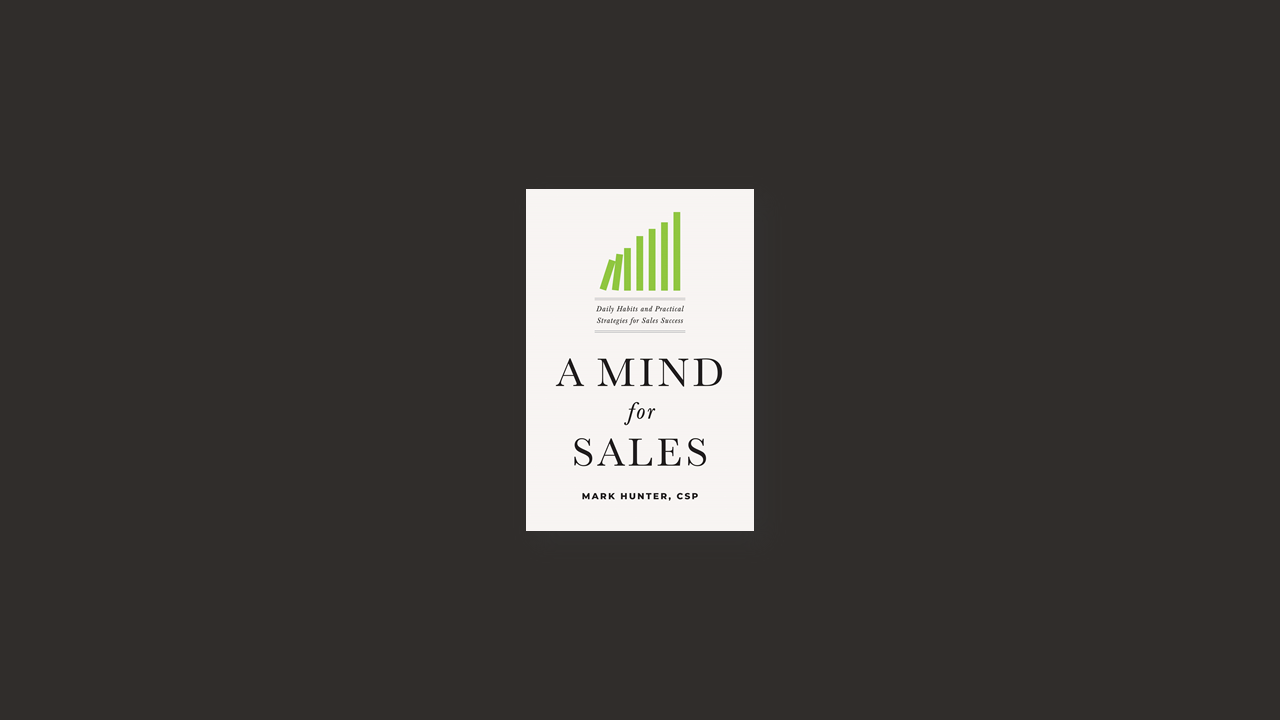 Summary A Mind for Sales Daily Habits and Practical Strategies for Sales Success by Mark Hunter