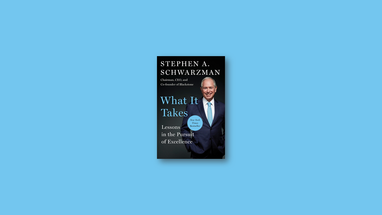 Summary What It Takes Lessons in the Pursuit of Excellence by Stephen A. Schwarzman