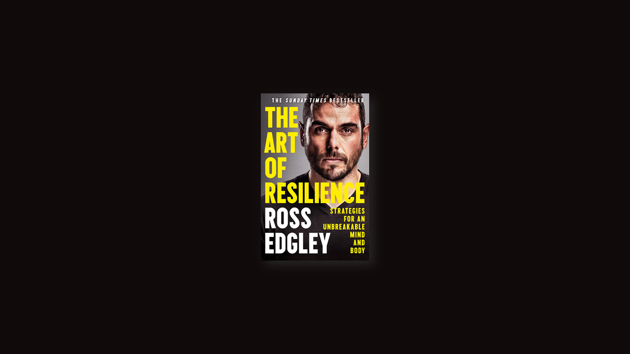 Summary: 11 (More) Lessons from The Art of Resilience by Ross Edgley