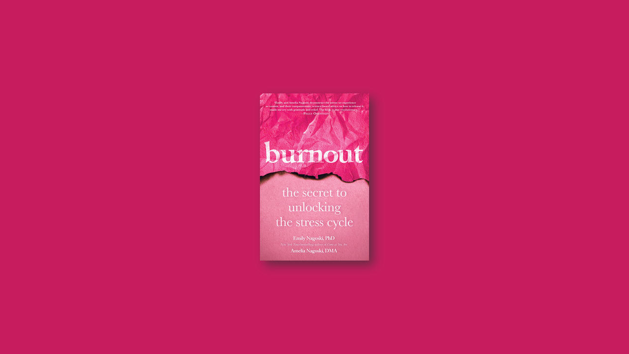 summary Burnout The Secret to Unlocking the Stress Cycle by Emily Nagoski Amelia Nagoski