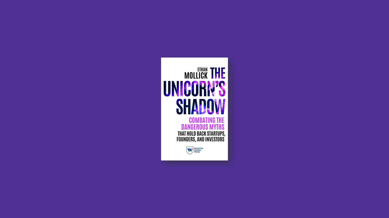 summary The Unicorns Shadow by Ethan Mollick