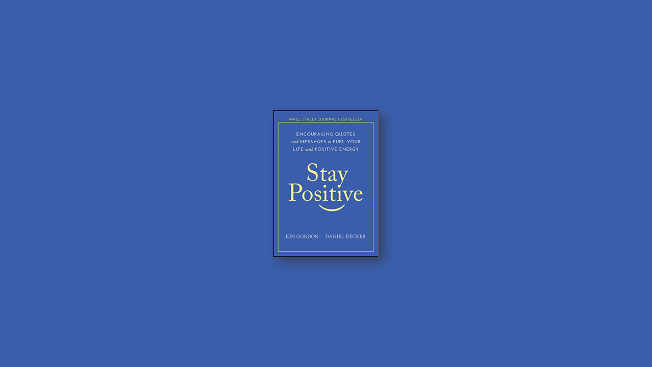 Summary: Stay Positive: Encouraging Quotes and Messages to Fuel Your Life with Positive Energy by Jon Gordon