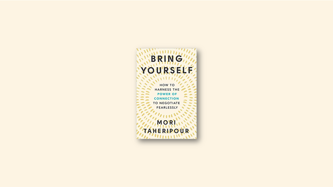 Bring Yourself How to Harness the Power of Connection to Negotiate Fearlessly by Mori Taheripour