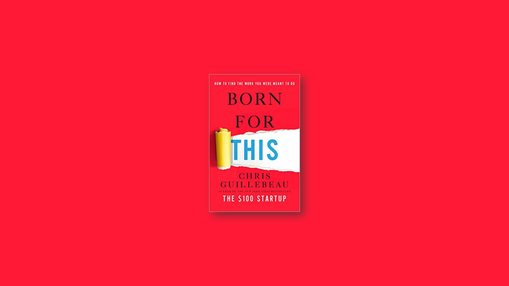 Summary Born for This How to Find the Work You Were Meant to Do by Chris Guillebeau
