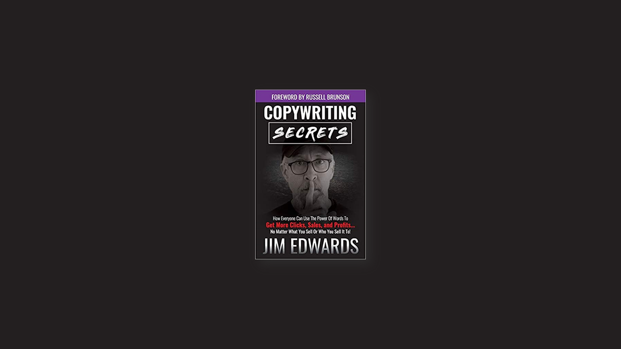 Summary Copywriting Secrets How Everyone Can Use The Power Of Words To Get More Clicks, Sales and Profits . . . No Matter What You Sell Or Who You Sell It To! by Jim Edwards