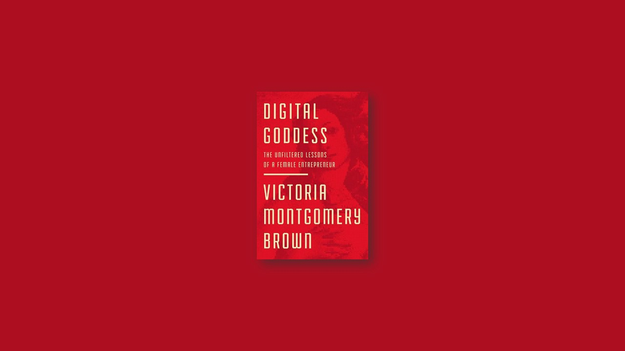 Summary: Digital Goddess: The Unfiltered Lessons of a Female Entrepreneur by Victoria R. Montgomery Brown