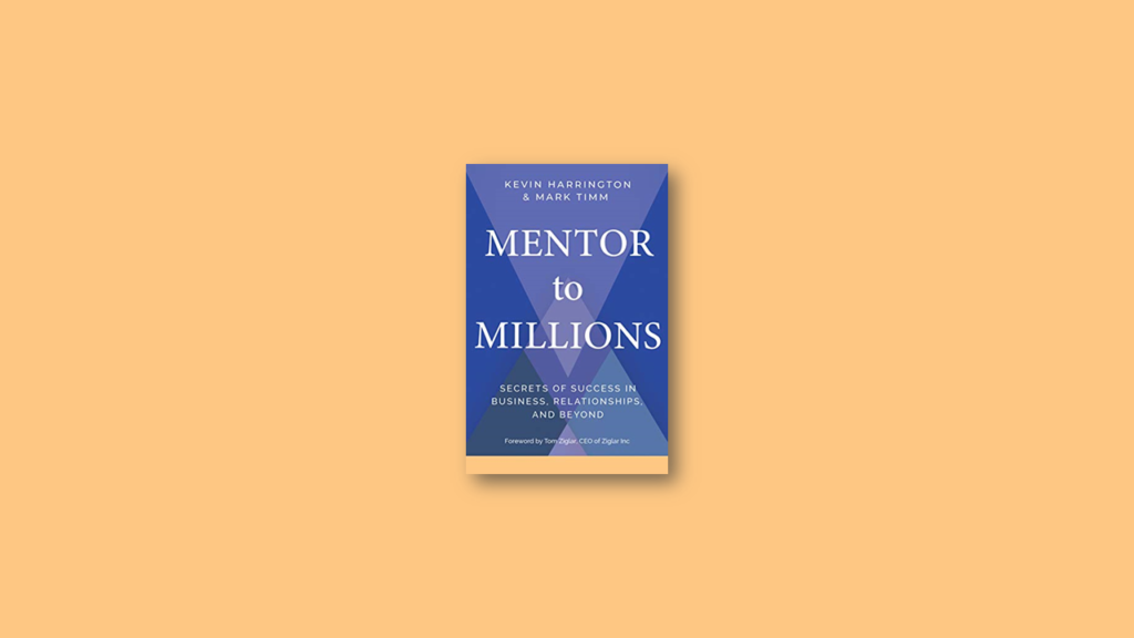 Summary Mentor to Millions Secrets of Success in Business, Relationships, and Beyond by Kevin Harrington