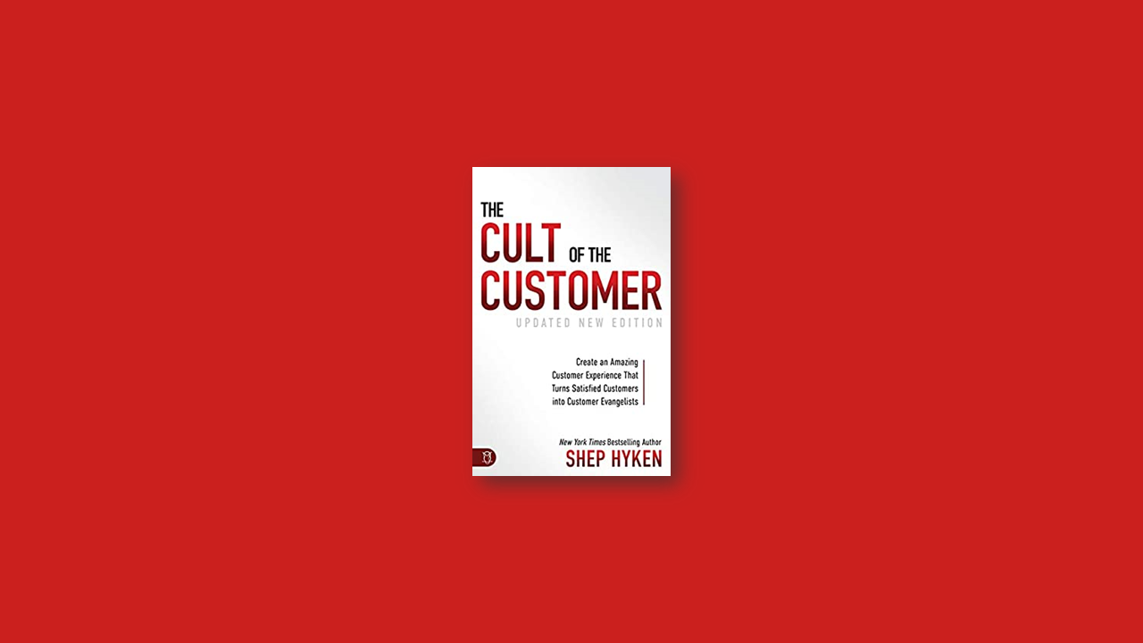 Summary: The Cult of the Customer Create an Amazing Customer Experience That Turns Satisfied Customers Into Customer Evangelists by Shep Hyken