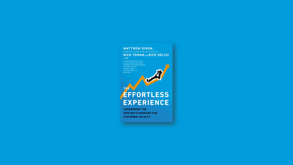 Summary The Effortless Experience Conquering the New Battleground for Customer Loyalty by Matthew Dixon, Nick Toman, and Rick DeLisi