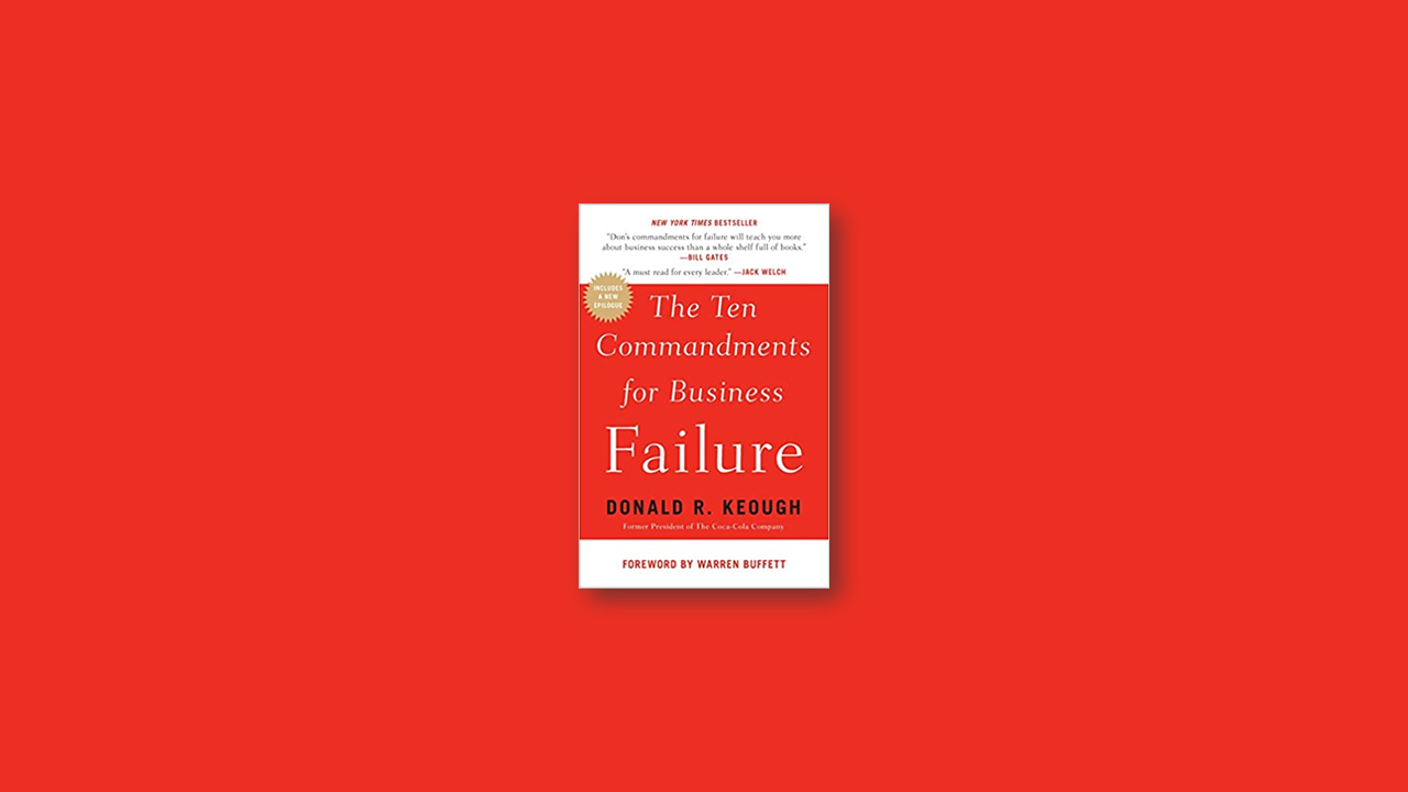 Summary: The Ten Commandments for Business Failure by Donald R. Keough
