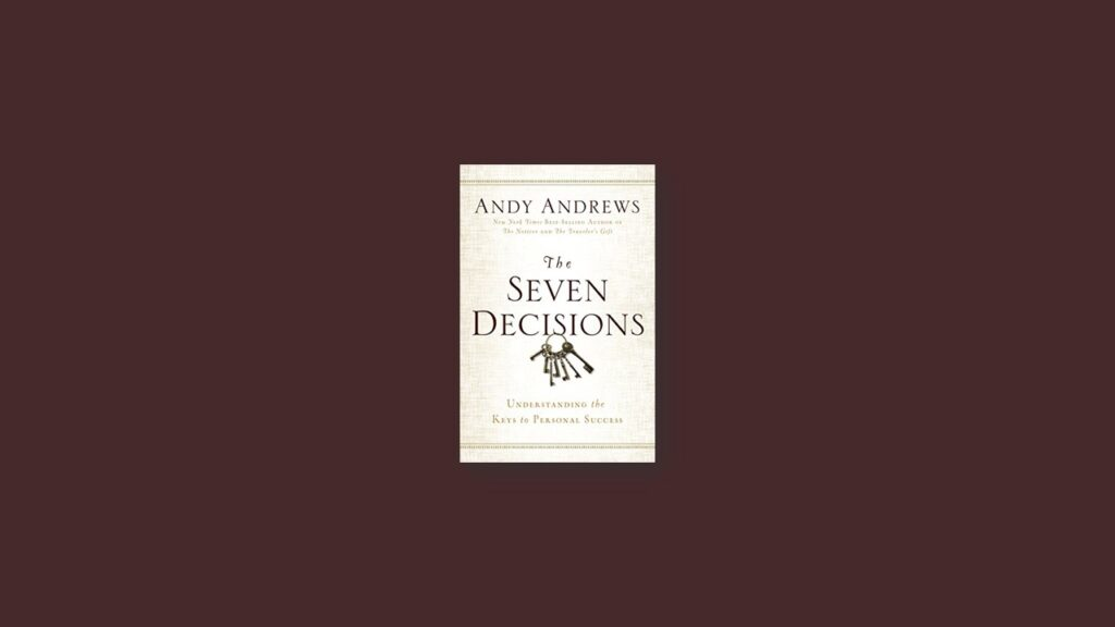 The Seven Decisions Understanding the Keys to Personal Success by Andy Andrews