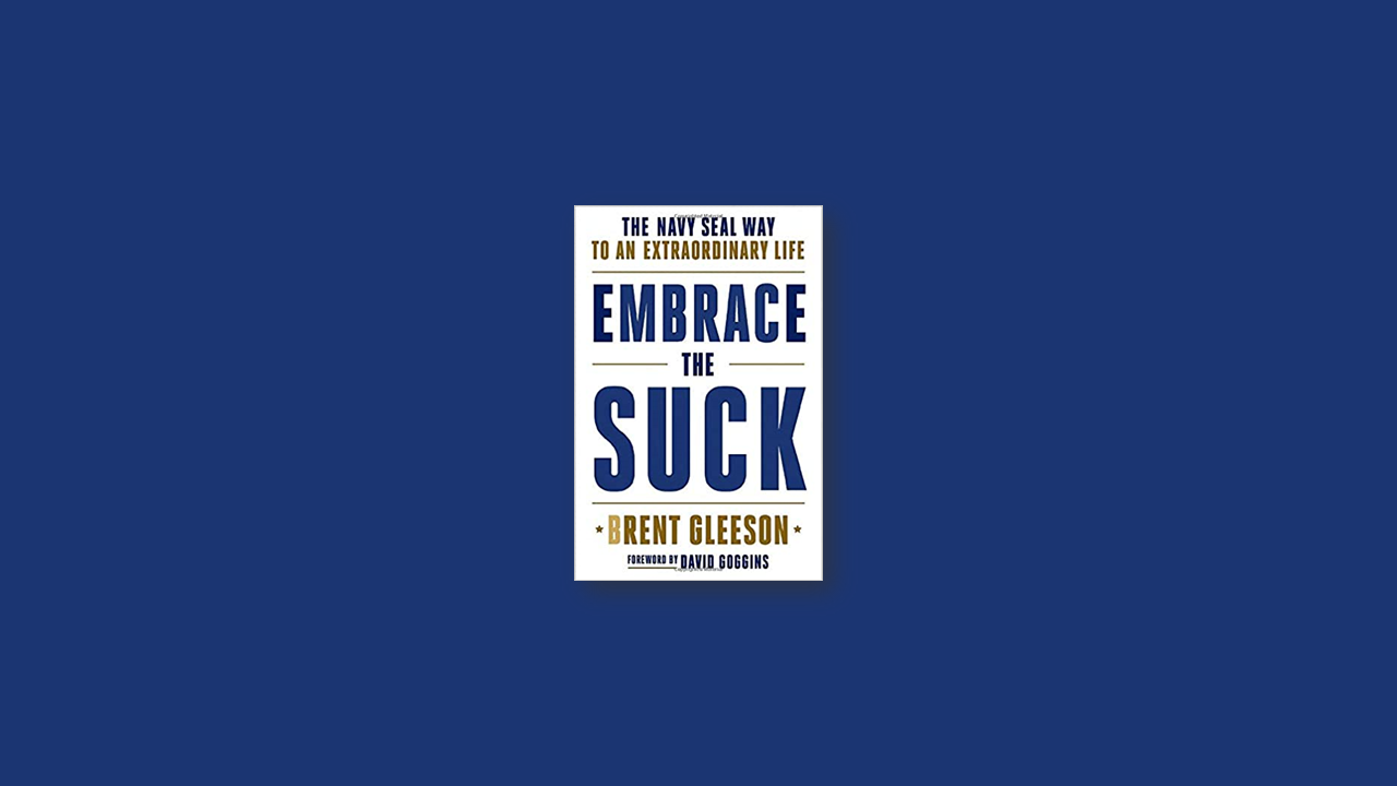 Summary: Embrace the Suck: The Navy SEAL Way to an Extraordinary Life by Brent Gleeson