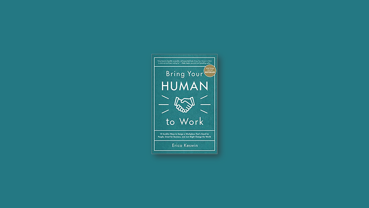 Summary: Bring Your Human to Work by Erica Keswin