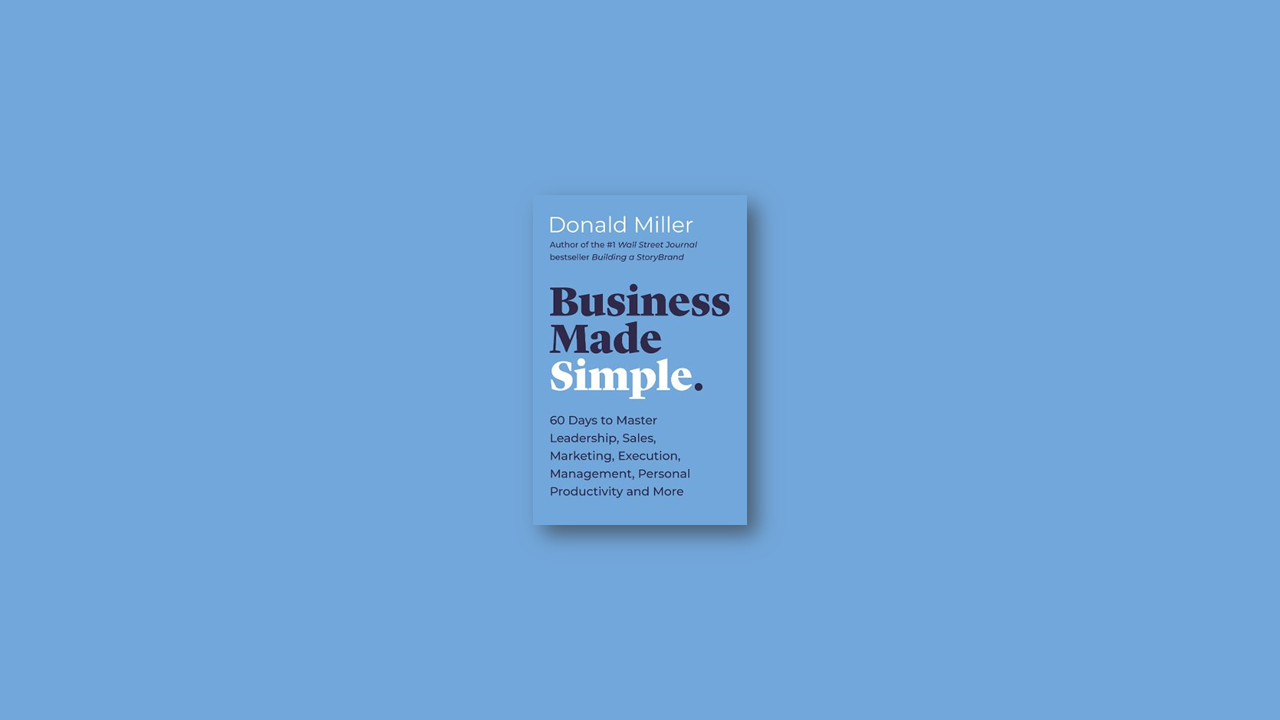 Book Summary: Business Made Simple by Donald Miller